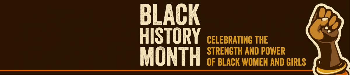 Black History Month: Celebrating the Strength and Power of Black Women and Girls