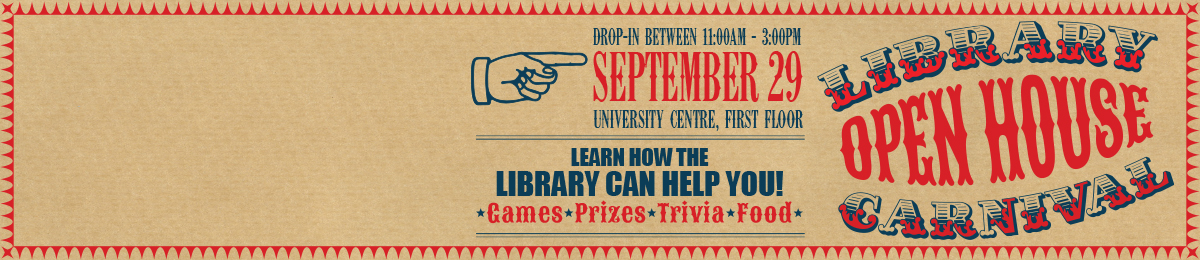 Library Open House Carnival, Drop in between 11 AM and 3 PM, September 29, University Centre, First floor, Learn how the Library can help you! Games, Prizes, Trivia, Food